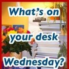 what_s_on_your_desk_wednesday_err_thursday